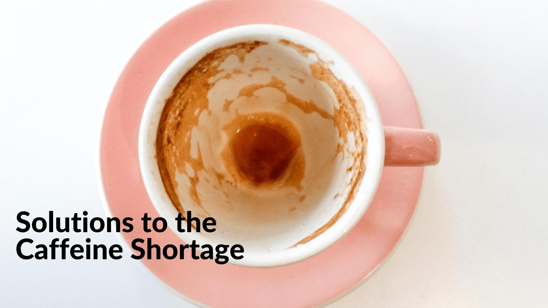 Caffeine Shortage